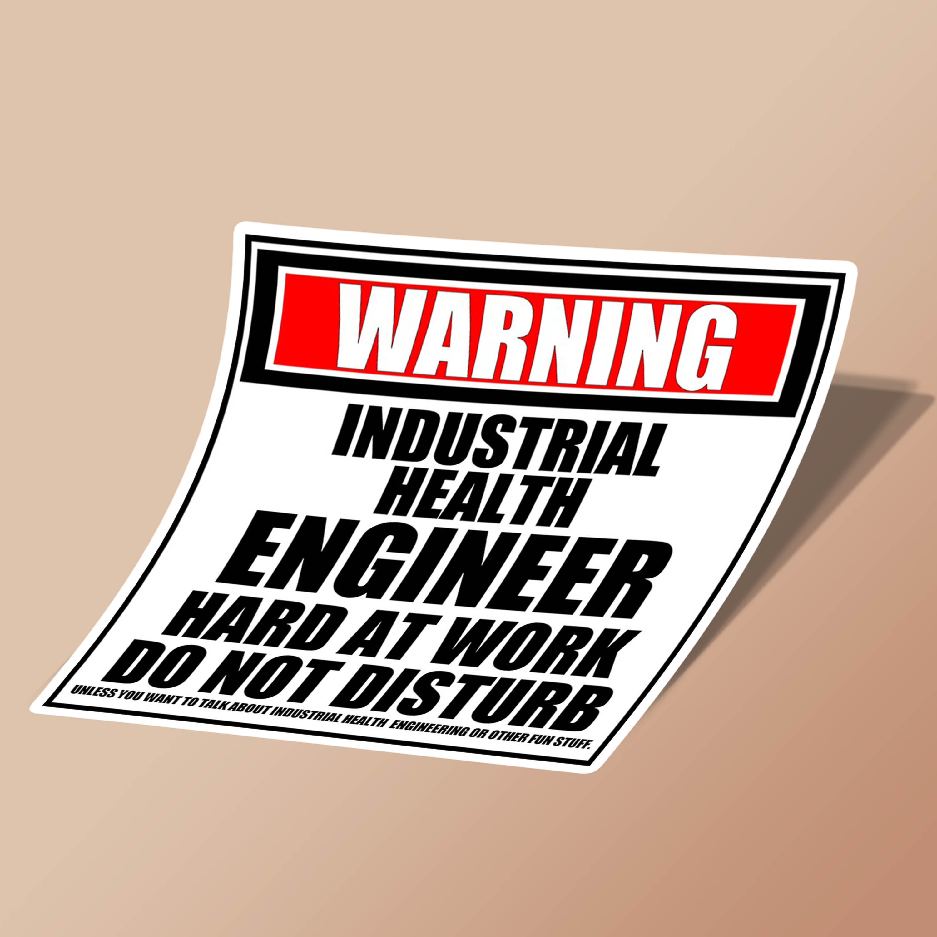Warning Industrial Health Engineer Hard At Work Do Not Disturb