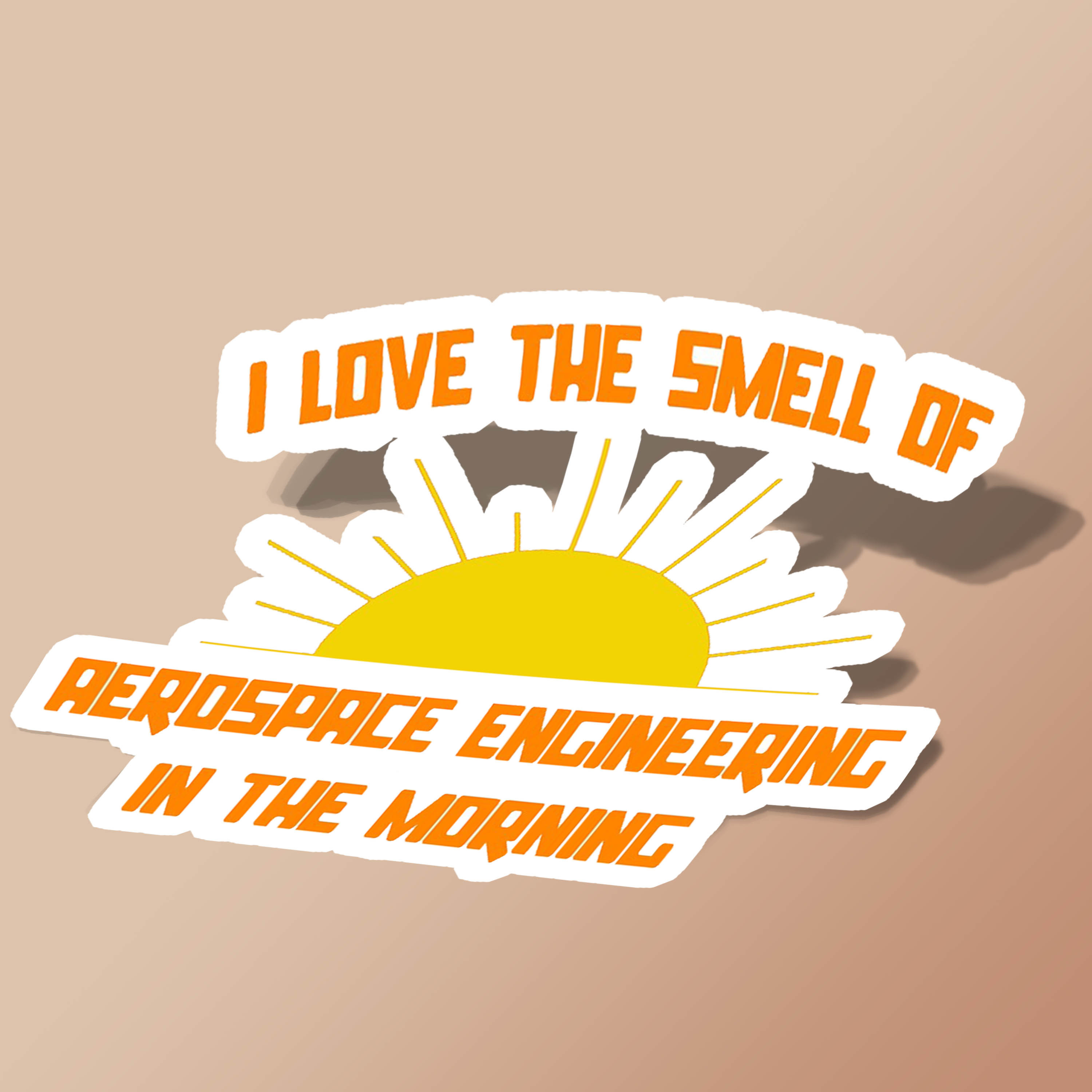 I Love The Smell of Aerospace Engineering in the Morning