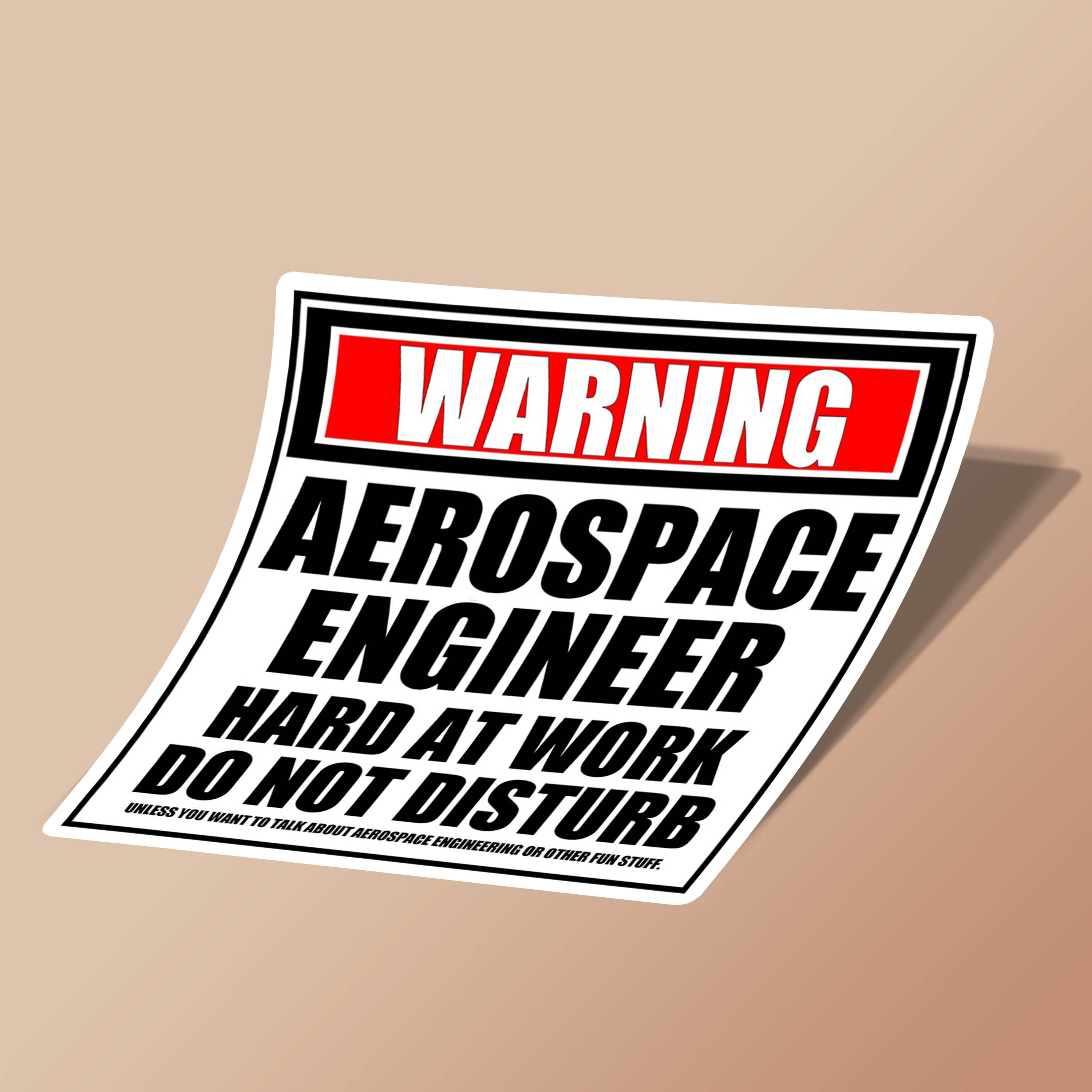Warning Aerospace Engineer Hard At Work Do Not Disturb