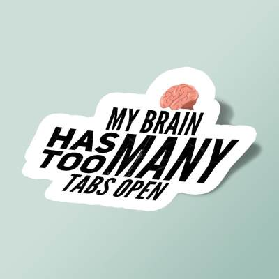 استیکر My Brain Has Too Many Tabs Open