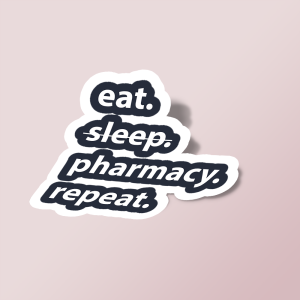 Eat sleep pharmacy repeat