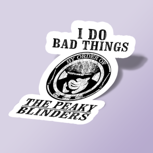 استیکر I DO BAD THINGS Peaky Blinders 09