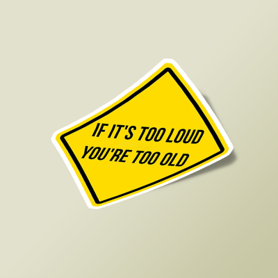 استیکر IF IT'S TOO LOUD YOU'RE TOO OLD