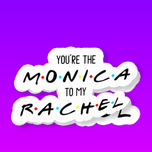 MonicaToMyRachel