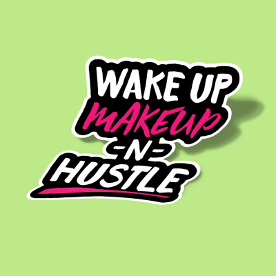 استیکر Wake Up, Makeup, N' Hustle