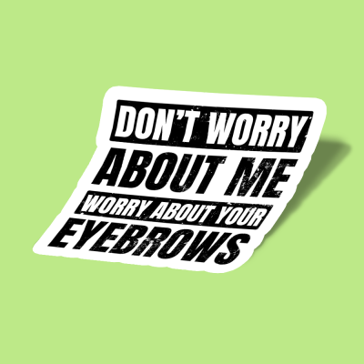 استیکر Worry About Your Eyebrows