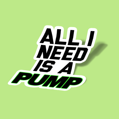 استیکر All I Need is a Pump