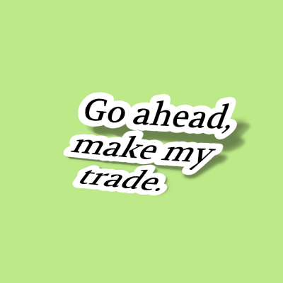 استیکر Go ahead, make my trade