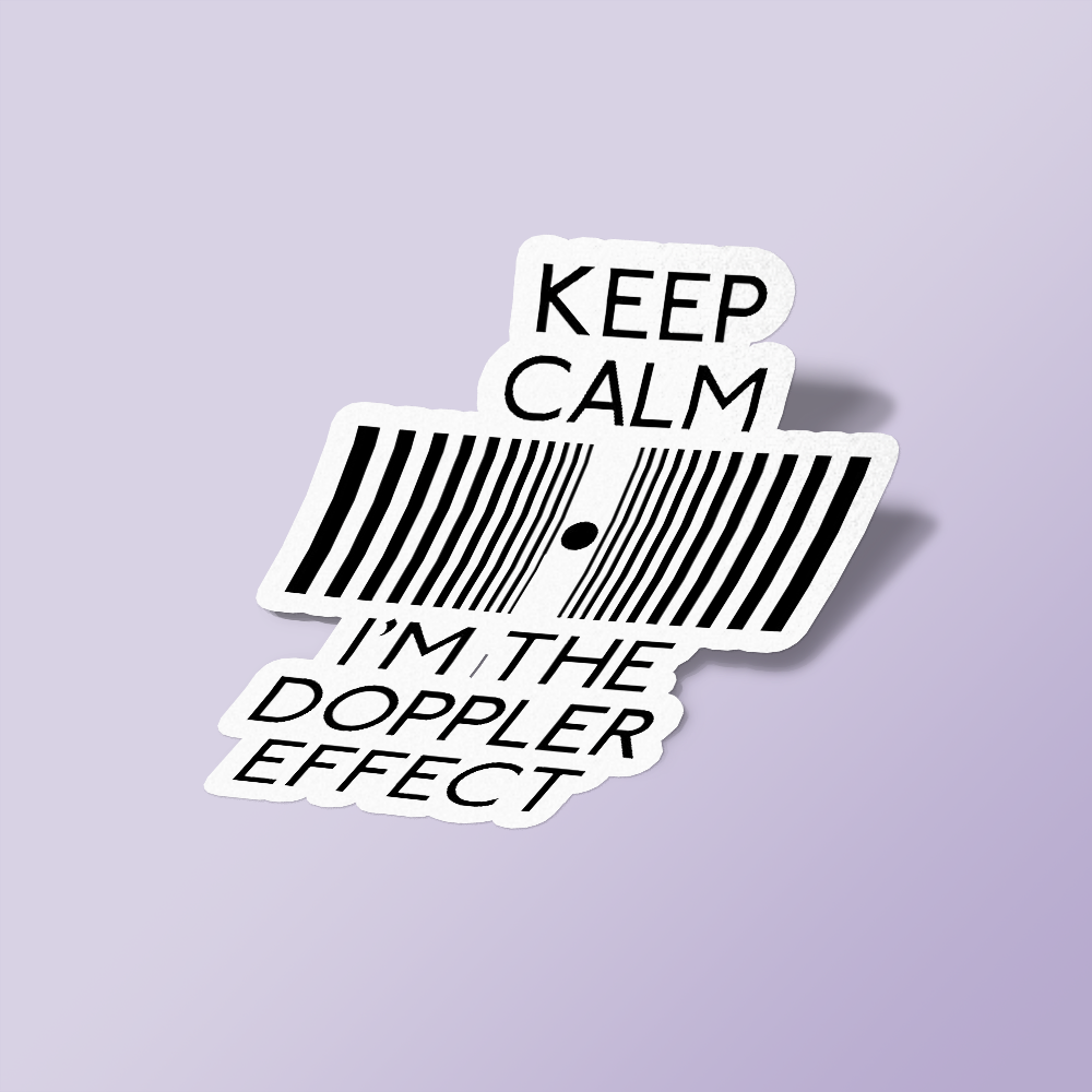 Keep Calm And I'M The Doppler Effect