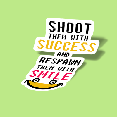 shoot them with success respawn them with smile
