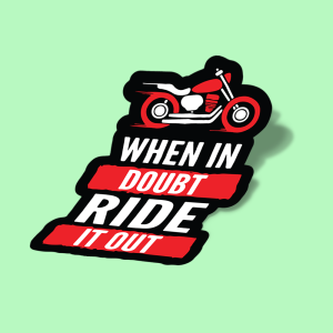 when in doubt ride it out