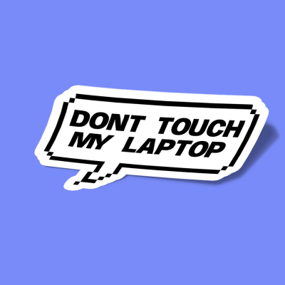 dont touch my laptop