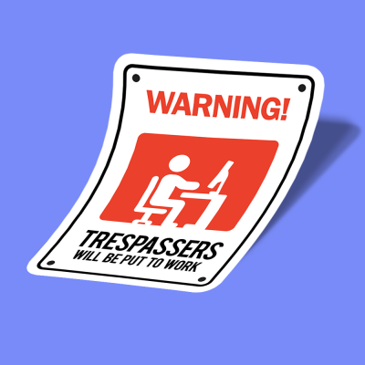trespassers will be put to work b